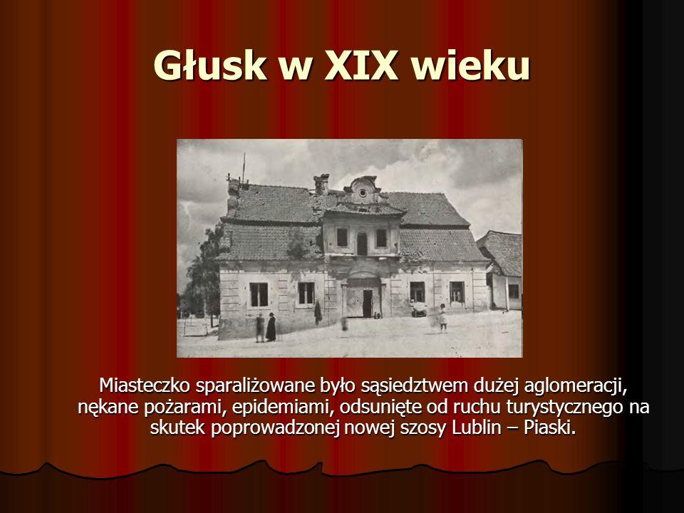 Głusk w XIX wieku Miasteczko sparaliżowane było sąsiedztwem dużej aglomeracji, nękane pożarami, epidemiami, odsunięte od ruchu turystycznego na skutek