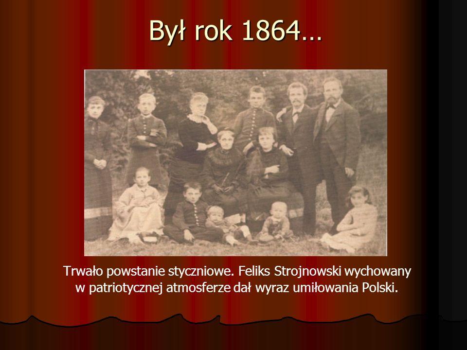Był rok 1864… Trwało powstanie styczniowe. Feliks Strojnowski wychowany w patriotycznej atmosferze dał wyraz umiłowania Polski.