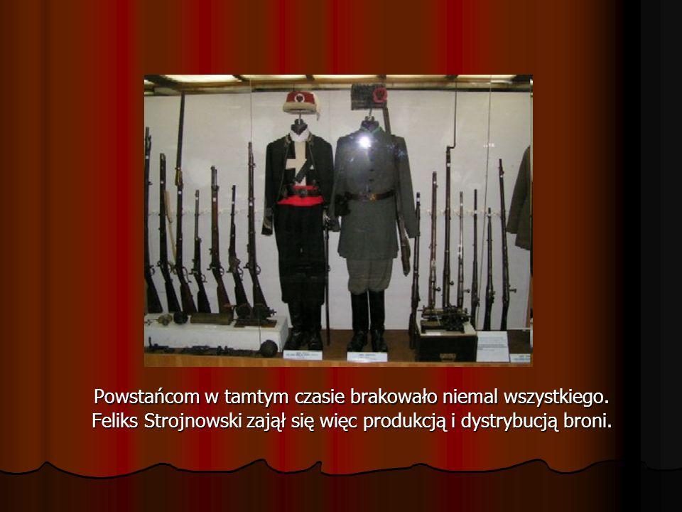 Powstańcom w tamtym czasie brakowało niemal wszystkiego. Feliks Strojnowski zajął się więc produkcją i dystrybucją broni.