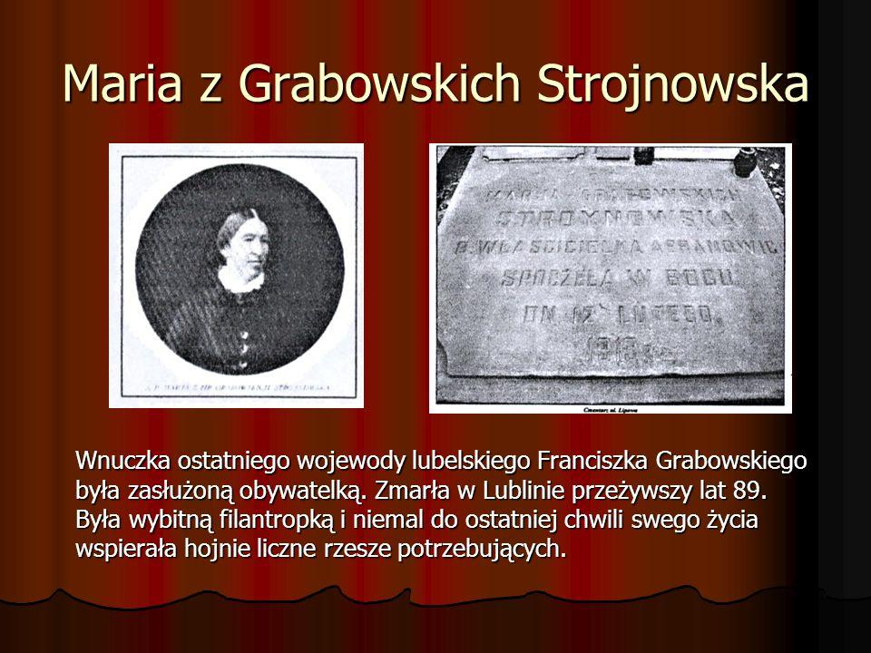 Maria z Grabowskich Strojnowska Wnuczka ostatniego wojewody lubelskiego Franciszka Grabowskiego była zasłużoną obywatelką. Zmarła w Lublinie przeżywsz