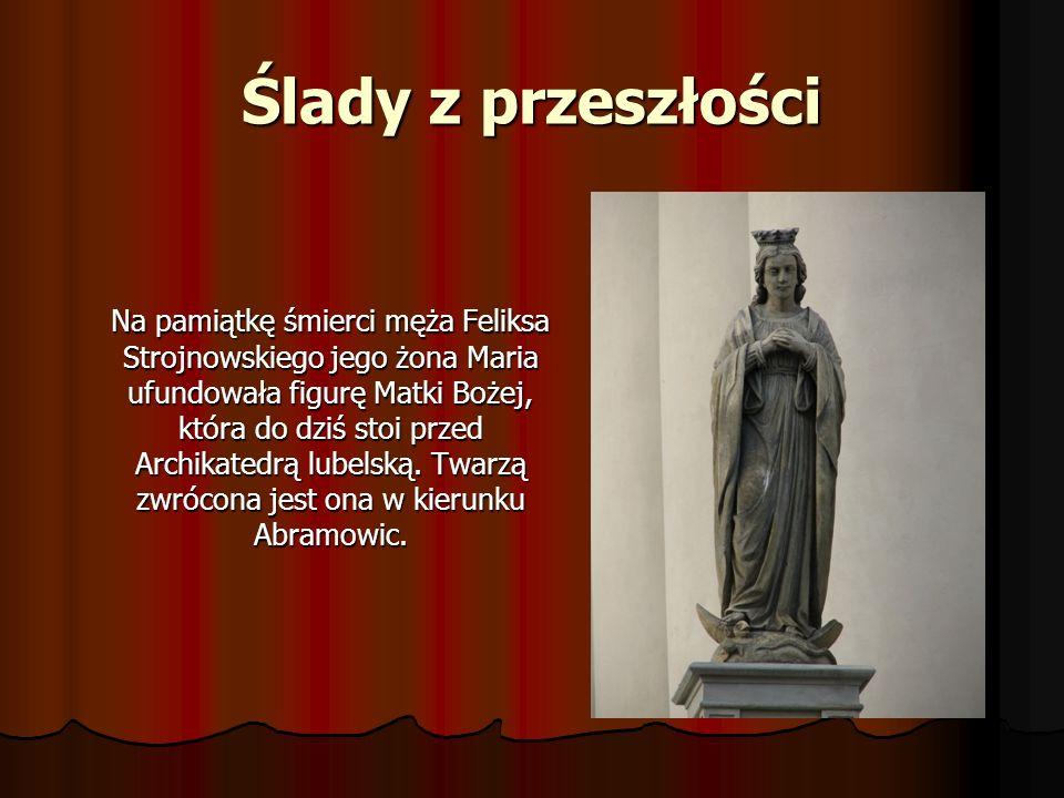 Ślady z przeszłości Na pamiątkę śmierci męża Feliksa Strojnowskiego jego żona Maria ufundowała figurę Matki Bożej, która do dziś stoi przed Archikated