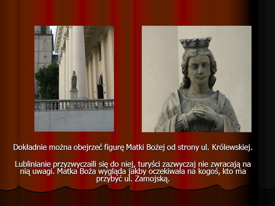 Dokładnie można obejrzeć figurę Matki Bożej od strony ul. Królewskiej. Lublinianie przyzwyczaili się do niej, turyści zazwyczaj nie zwracają na nią uw