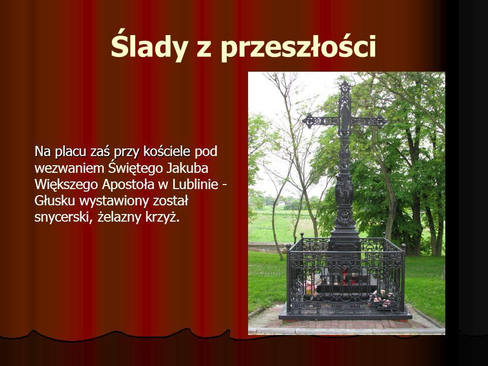 Ślady z przeszłości Na placu zaś przy kościele Na placu zaś przy kościele pod wezwaniem Świętego Jakuba Większego Apostoła w Lublinie - Głusku wystawi