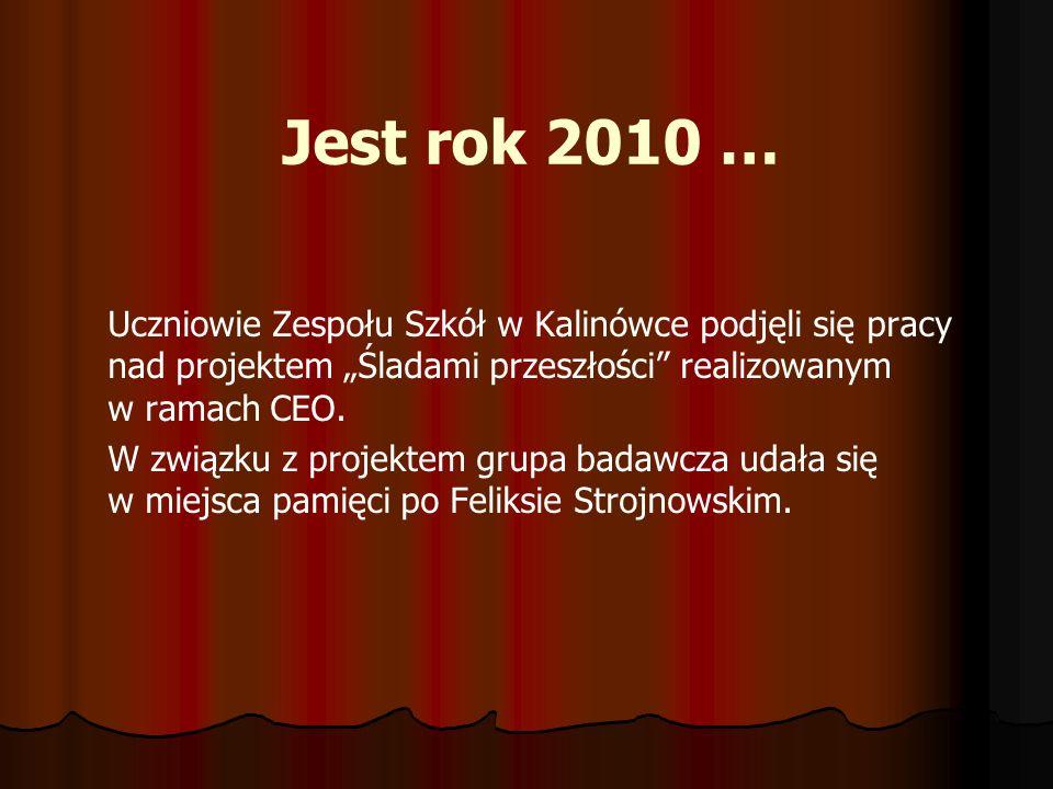 Jest rok 2010 … Uczniowie Zespołu Szkół w Kalinówce podjęli się pracy nad projektem Śladami przeszłości realizowanym w ramach CEO. W związku z projekt