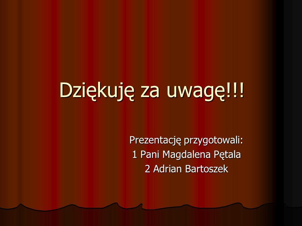 Dziękuję za uwagę!!! Prezentację przygotowali: 1 Pani Magdalena Pętala 2 Adrian Bartoszek