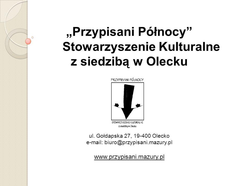 Przypisani Północy Stowarzyszenie Kulturalne z siedzibą w Olecku ul. Gołdapska 27, 19-400 Olecko e-mail: biuro@przypisani.mazury.pl www.przypisani.maz