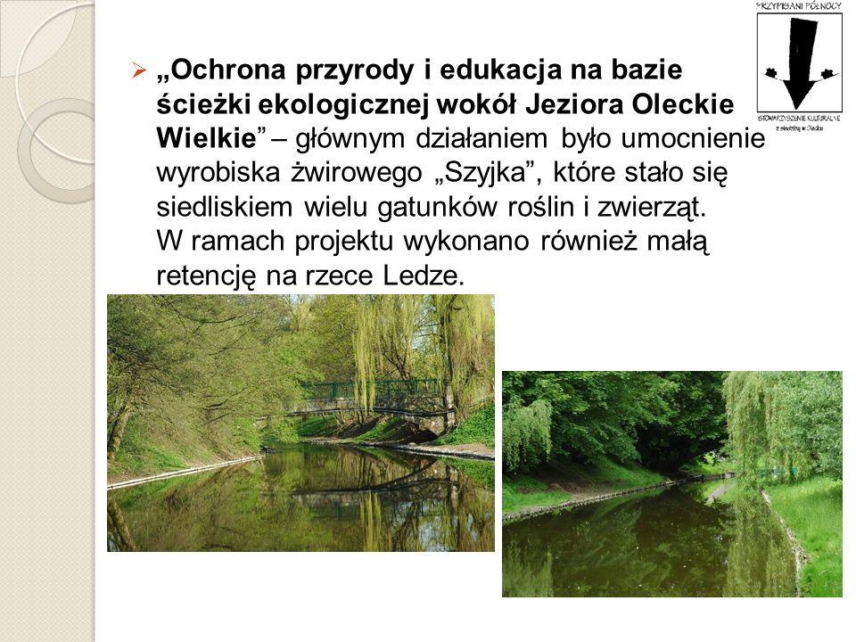 Ochrona przyrody i edukacja na bazie ścieżki ekologicznej wokół Jeziora Oleckie Wielkie – głównym działaniem było umocnienie wyrobiska żwirowego Szyjk