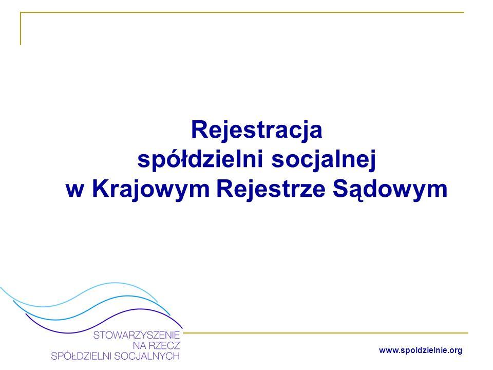 www.spoldzielnie.org Spółdzielnia socjalna podlega obowiązkowemu wpisowi do Krajowego Rejestru Sądowego, w Sądzie Rejonowym właściwym dla siedziby spółdzielni.