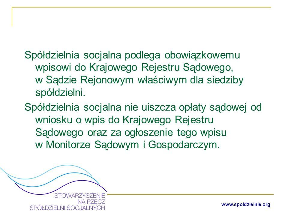 www.spoldzielnie.org W celu rejestracji spółdzielni należy wypełnić druki KRS-W5 - Wniosek o rejestrację podmiotu w rejestrze przedsiębiorców KRS-WK – Organy podmiotu / wspólnicy uprawnieni do reprezentowania spółki KRS-WM – Przedmiot działania ( PKD2007 ) KRS-WH – Sposób powstania podmiotu (w przypadku, gdy spółdzielnia powstaje w wyniku podziału, połączenia lub przekształcenia innych podmiotów np.