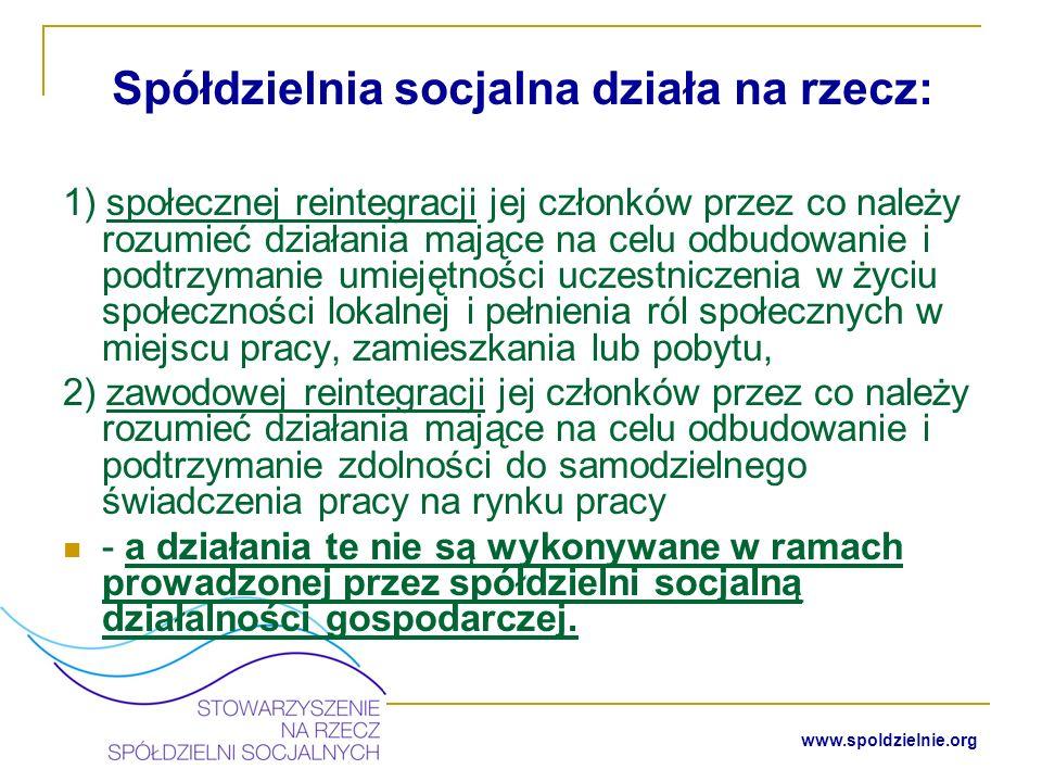 www.spoldzielnie.org Spółdzielnia socjalna może prowadzić działalność społeczną i oświatowo-kulturalną na rzecz swoich członków oraz ich środowiska lokalnego, a także działalność społecznie użyteczną w sferze zadań publicznych określonych w ustawie z dnia 24 kwietnia 2003 r.