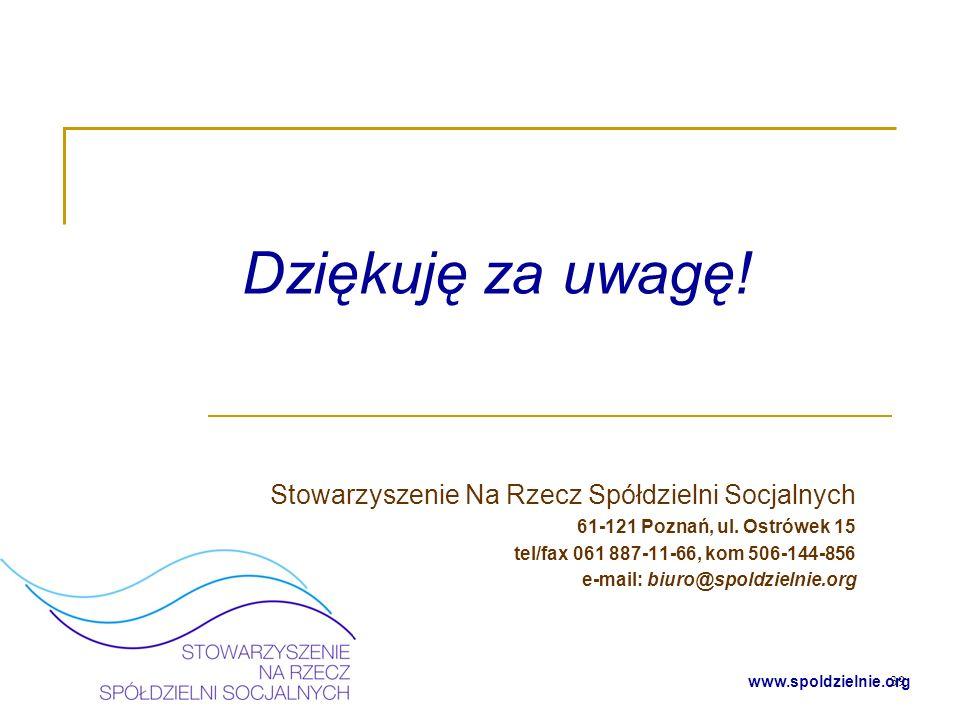 39 www.spoldzielnie.org Dziękuję za uwagę! Stowarzyszenie Na Rzecz Spółdzielni Socjalnych 61-121 Poznań, ul. Ostrówek 15 tel/fax 061 887-11-66, kom 50