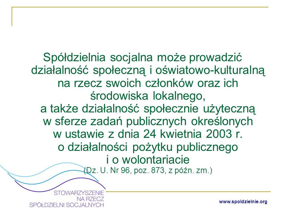 www.spoldzielnie.org Ważniejsze akty prawne dotyczące działalności spółdzielni socjalnej ustawa o spółdzielniach socjalnych z 27 kwietnia 2006 r.