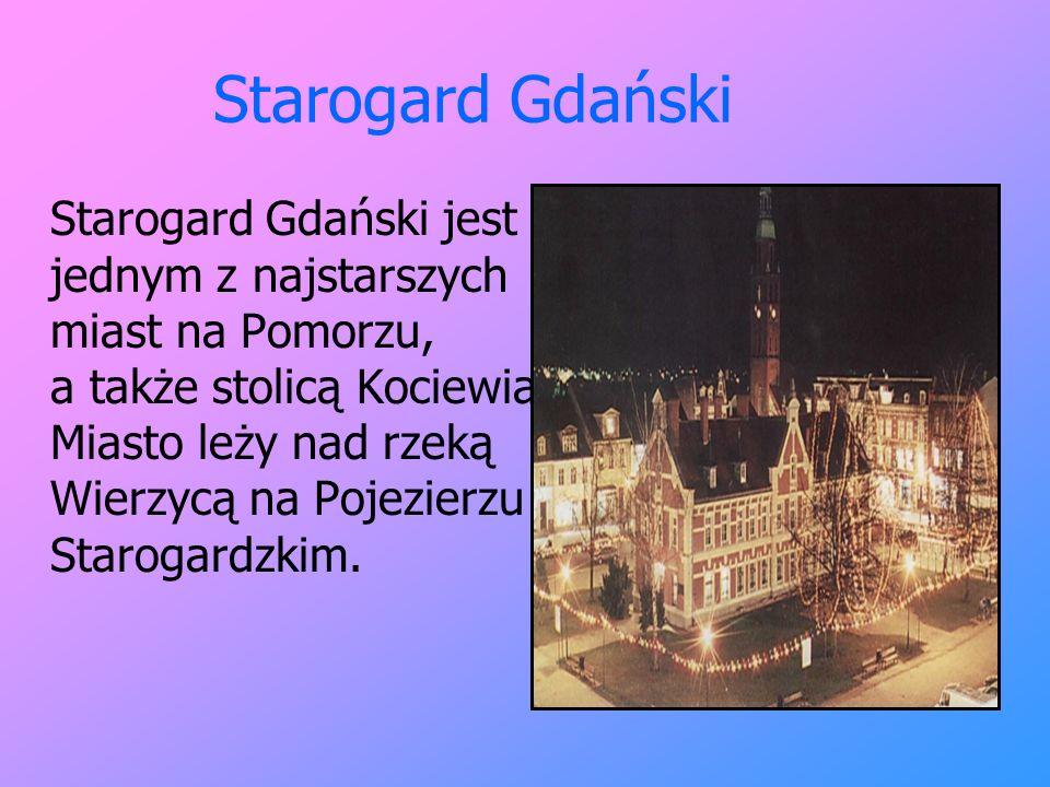 Starogard Gdański Starogard Gdański jest jednym z najstarszych miast na Pomorzu, a także stolicą Kociewia. Miasto leży nad rzeką Wierzycą na Pojezierz