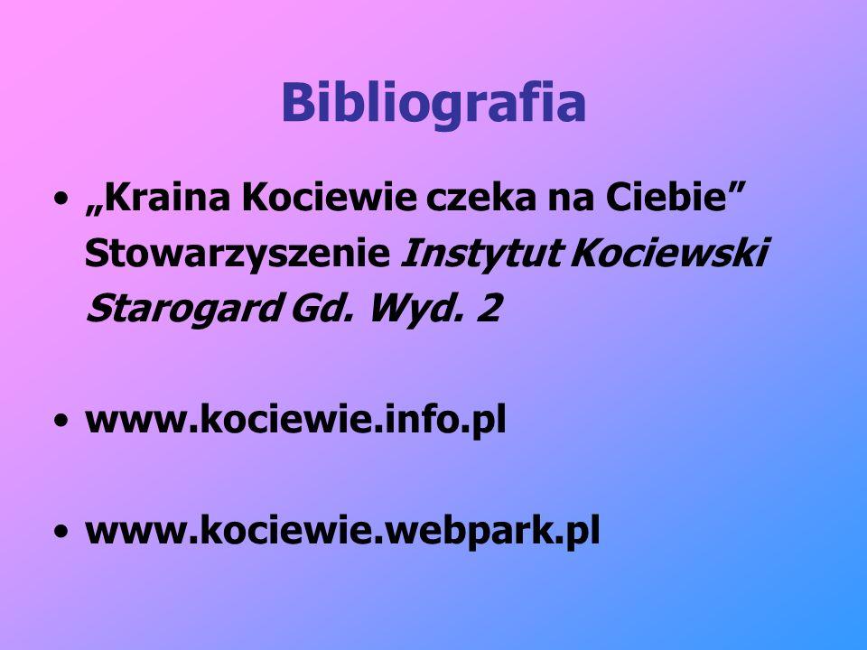 Bibliografia Kraina Kociewie czeka na Ciebie Stowarzyszenie Instytut Kociewski Starogard Gd. Wyd. 2 www.kociewie.info.pl www.kociewie.webpark.pl