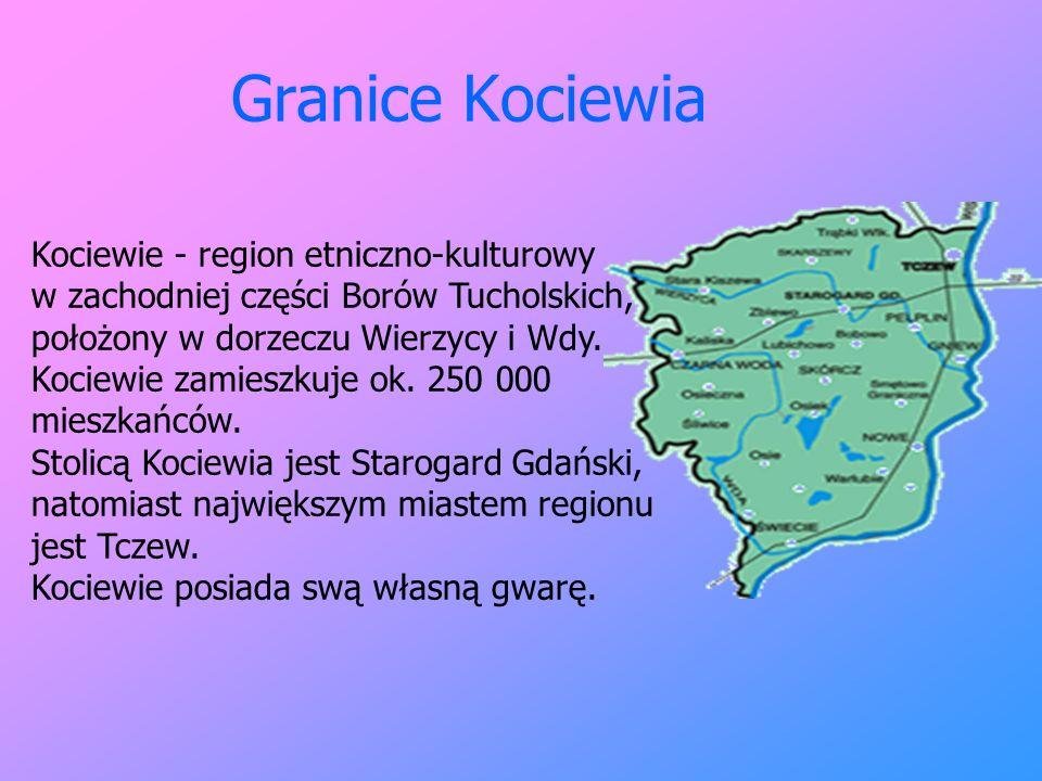 Granice Kociewia Kociewie - region etniczno-kulturowy w zachodniej części Borów Tucholskich, położony w dorzeczu Wierzycy i Wdy. Kociewie zamieszkuje