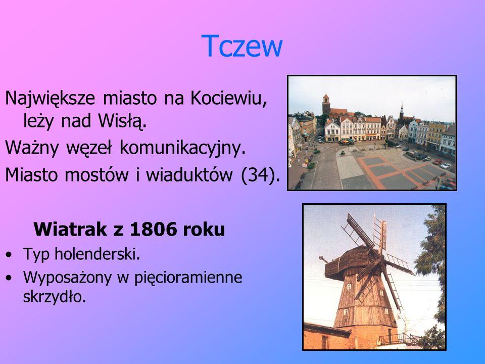 Tczew Największe miasto na Kociewiu, leży nad Wisłą. Ważny węzeł komunikacyjny. Miasto mostów i wiaduktów (34). Wiatrak z 1806 roku Typ holenderski. W