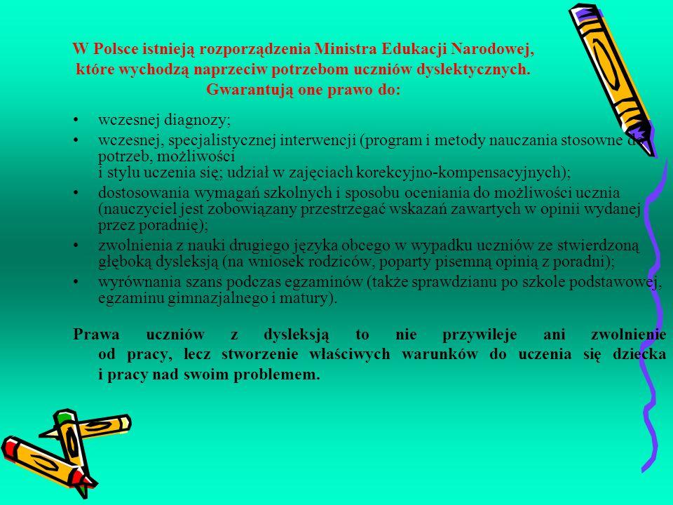 W Polsce istnieją rozporządzenia Ministra Edukacji Narodowej, które wychodzą naprzeciw potrzebom uczniów dyslektycznych. Gwarantują one prawo do: wcze