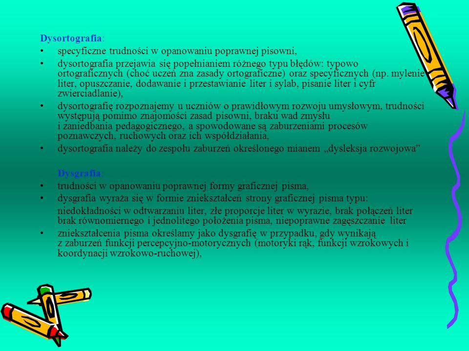 Dysortografia: specyficzne trudności w opanowaniu poprawnej pisowni, dysortografia przejawia się popełnianiem różnego typu błędów: typowo ortograficzn