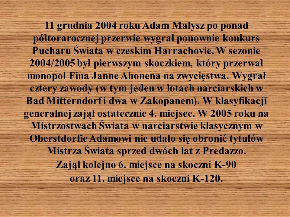 11 grudnia 2004 roku Adam Małysz po ponad półtorarocznej przerwie wygrał ponownie konkurs Pucharu Świata w czeskim Harrachovie. W sezonie 2004/2005 by