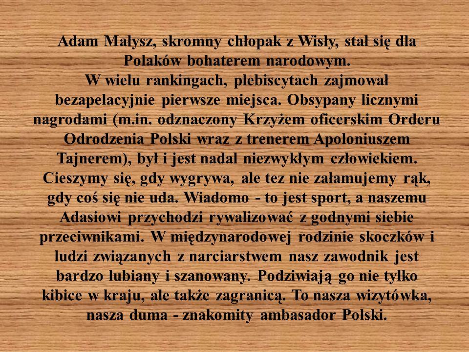 Adam Małysz, skromny chłopak z Wisły, stał się dla Polaków bohaterem narodowym. W wielu rankingach, plebiscytach zajmował bezapelacyjnie pierwsze miej