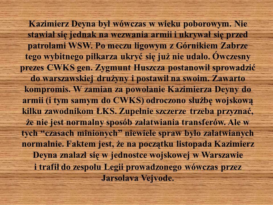 Kazimierz Deyna był wówczas w wieku poborowym. Nie stawiał się jednak na wezwania armii i ukrywał się przed patrolami WSW. Po meczu ligowym z Górnikie