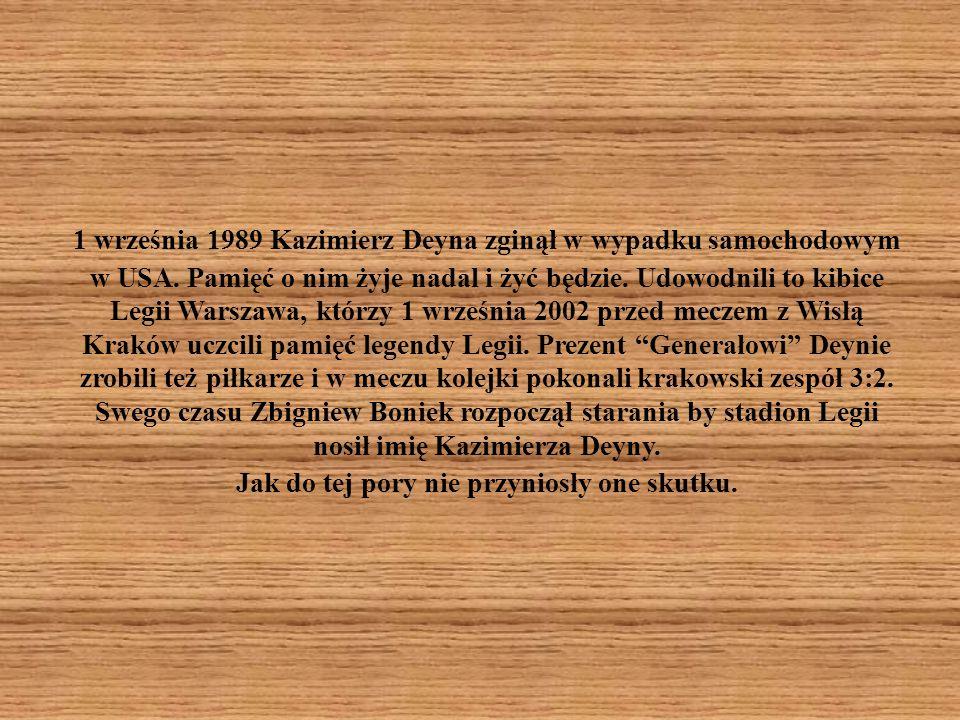 1 września 1989 Kazimierz Deyna zginął w wypadku samochodowym w USA. Pamięć o nim żyje nadal i żyć będzie. Udowodnili to kibice Legii Warszawa, którzy