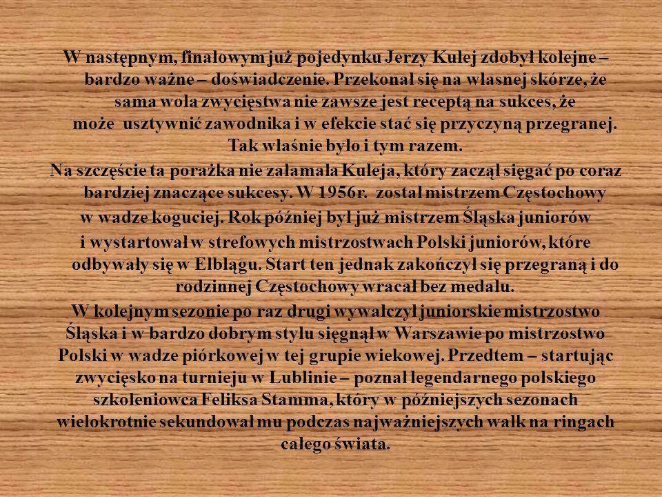 W następnym, finałowym już pojedynku Jerzy Kulej zdobył kolejne – bardzo ważne – doświadczenie. Przekonał się na własnej skórze, że sama wola zwycięst