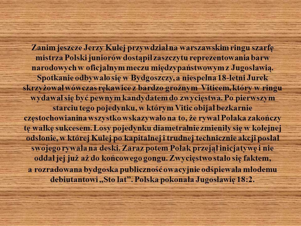 Zanim jeszcze Jerzy Kulej przywdział na warszawskim ringu szarfę mistrza Polski juniorów dostąpił zaszczytu reprezentowania barw narodowych w oficjaln