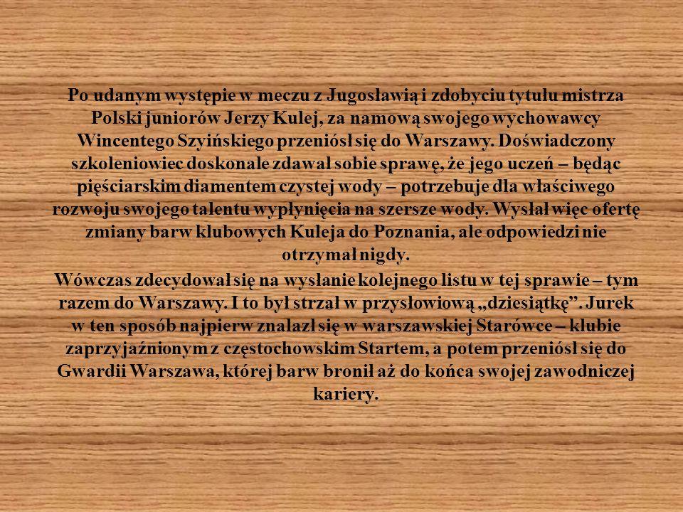 Po udanym występie w meczu z Jugosławią i zdobyciu tytułu mistrza Polski juniorów Jerzy Kulej, za namową swojego wychowawcy Wincentego Szyińskiego prz