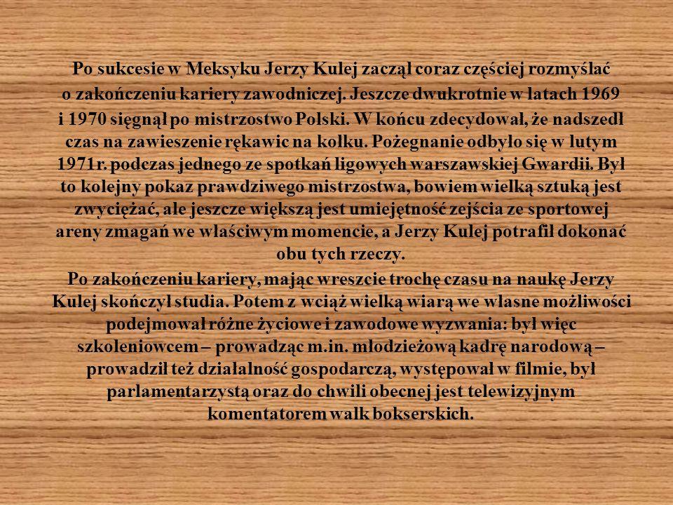 Po sukcesie w Meksyku Jerzy Kulej zaczął coraz częściej rozmyślać o zakończeniu kariery zawodniczej. Jeszcze dwukrotnie w latach 1969 i 1970 sięgnął p