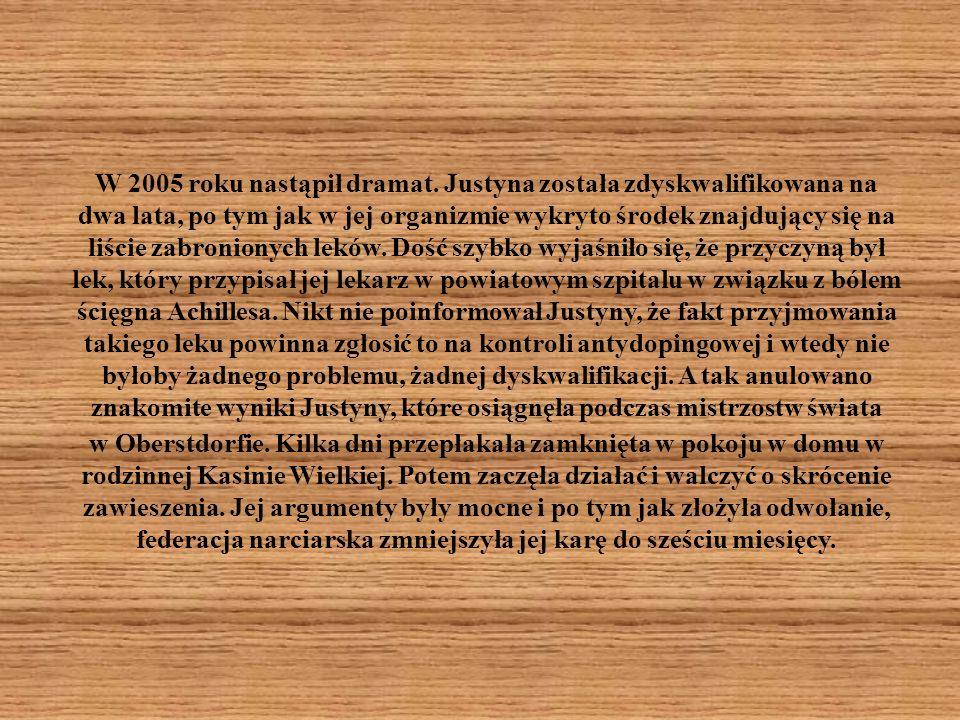W 2005 roku nastąpił dramat. Justyna została zdyskwalifikowana na dwa lata, po tym jak w jej organizmie wykryto środek znajdujący się na liście zabron