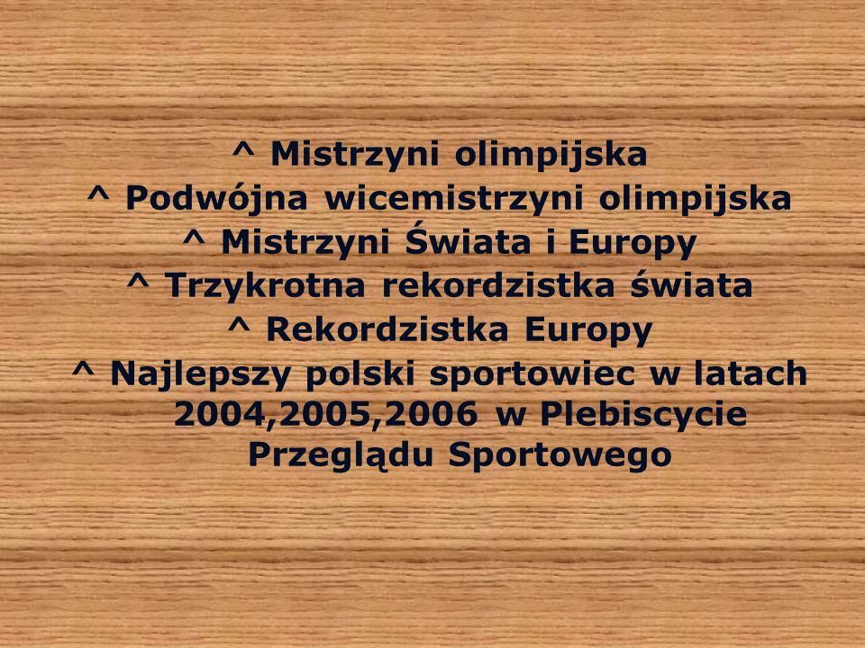 ^ Mistrzyni olimpijska ^ Podwójna wicemistrzyni olimpijska ^ Mistrzyni Świata i Europy ^ Trzykrotna rekordzistka świata ^ Rekordzistka Europy ^ Najlep