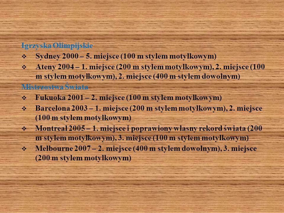 Igrzyska Olimpijskie Sydney 2000 – 5. miejsce (100 m stylem motylkowym) Ateny 2004 – 1. miejsce (200 m stylem motylkowym), 2. miejsce (100 m stylem mo