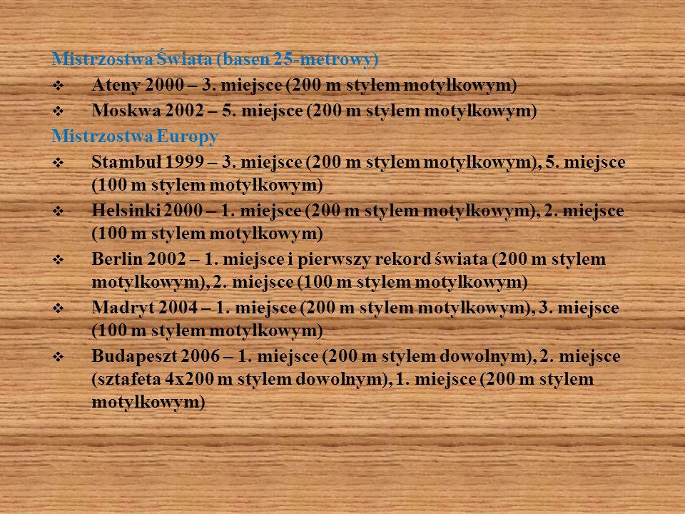 Mistrzostwa Świata (basen 25-metrowy) Ateny 2000 – 3. miejsce (200 m stylem motylkowym) Moskwa 2002 – 5. miejsce (200 m stylem motylkowym) Mistrzostwa