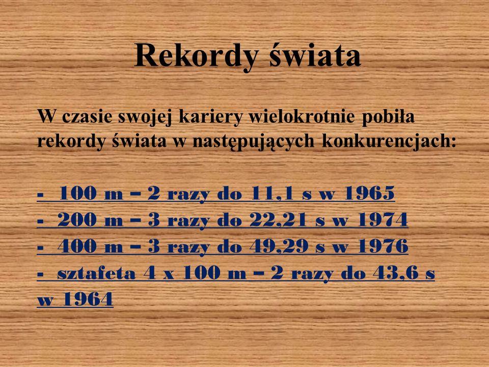 Rekordy świata W czasie swojej kariery wielokrotnie pobiła rekordy świata w następujących konkurencjach: - 100 m – 2 razy do 11,1 s w 1965 - 200 m – 3