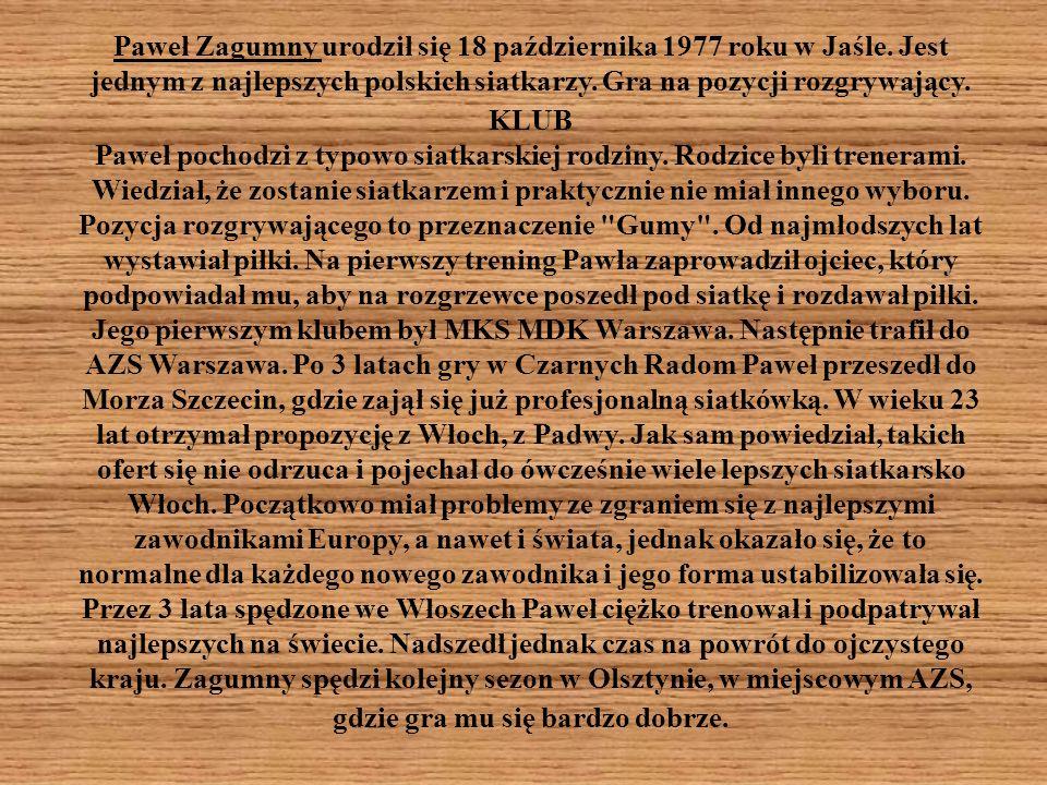 Paweł Zagumny urodził się 18 października 1977 roku w Jaśle. Jest jednym z najlepszych polskich siatkarzy. Gra na pozycji rozgrywający. KLUB Paweł poc