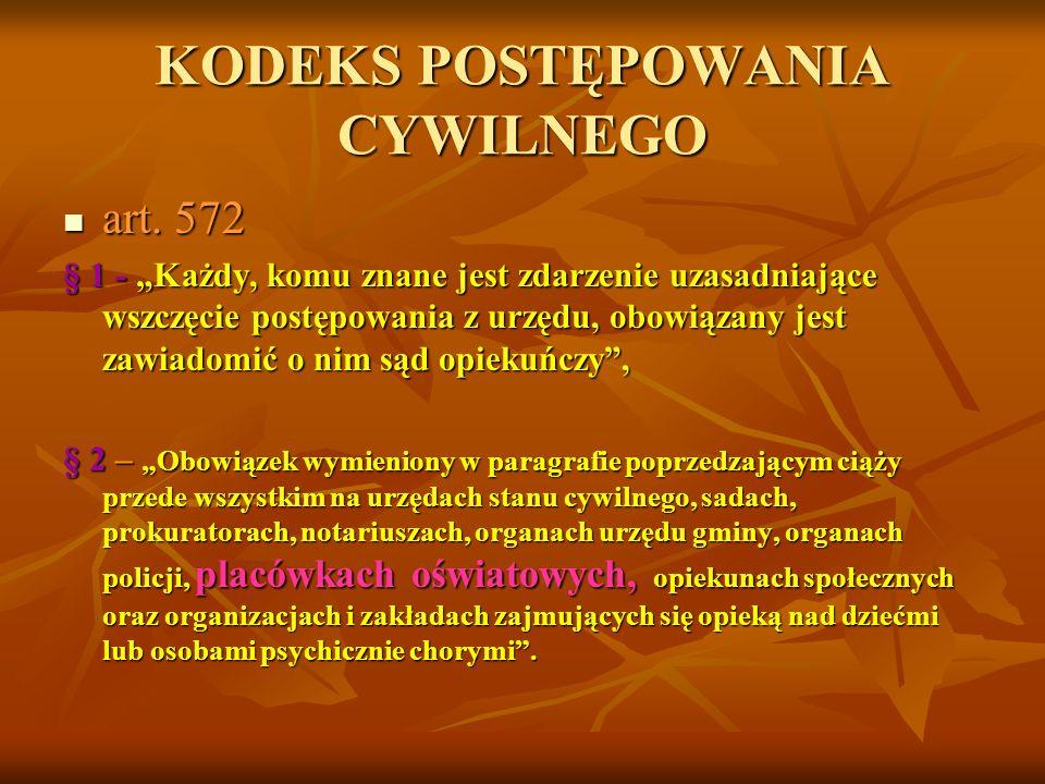 KODEKS POSTĘPOWANIA CYWILNEGO art. 572 art. 572 § 1 - Każdy, komu znane jest zdarzenie uzasadniające wszczęcie postępowania z urzędu, obowiązany jest
