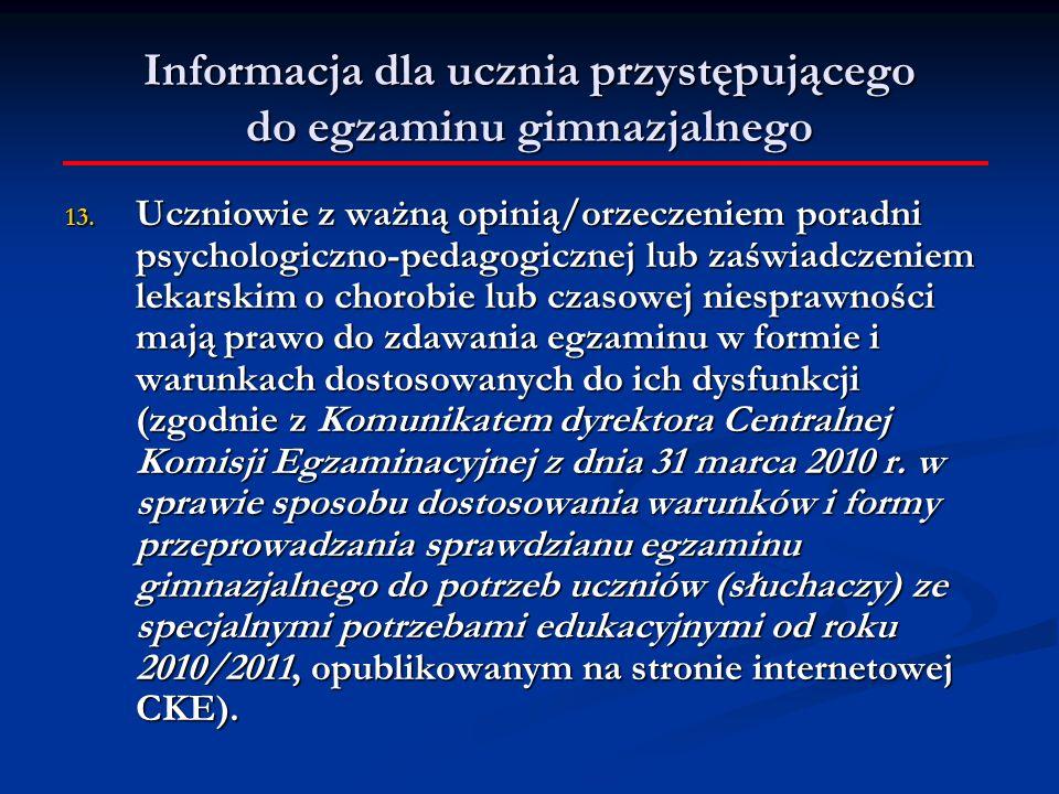 13. Uczniowie z ważną opinią/orzeczeniem poradni psychologiczno-pedagogicznej lub zaświadczeniem lekarskim o chorobie lub czasowej niesprawności mają