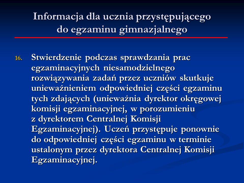 Informacja dla ucznia przystępującego do egzaminu gimnazjalnego 16. Stwierdzenie podczas sprawdzania prac egzaminacyjnych niesamodzielnego rozwiązywan