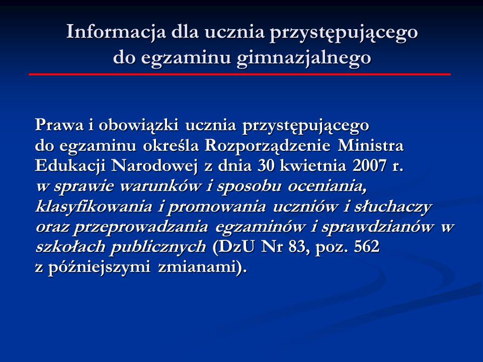 Informacja dla ucznia przystępującego do egzaminu gimnazjalnego Prawa i obowiązki ucznia przystępującego do egzaminu określa Rozporządzenie Ministra E