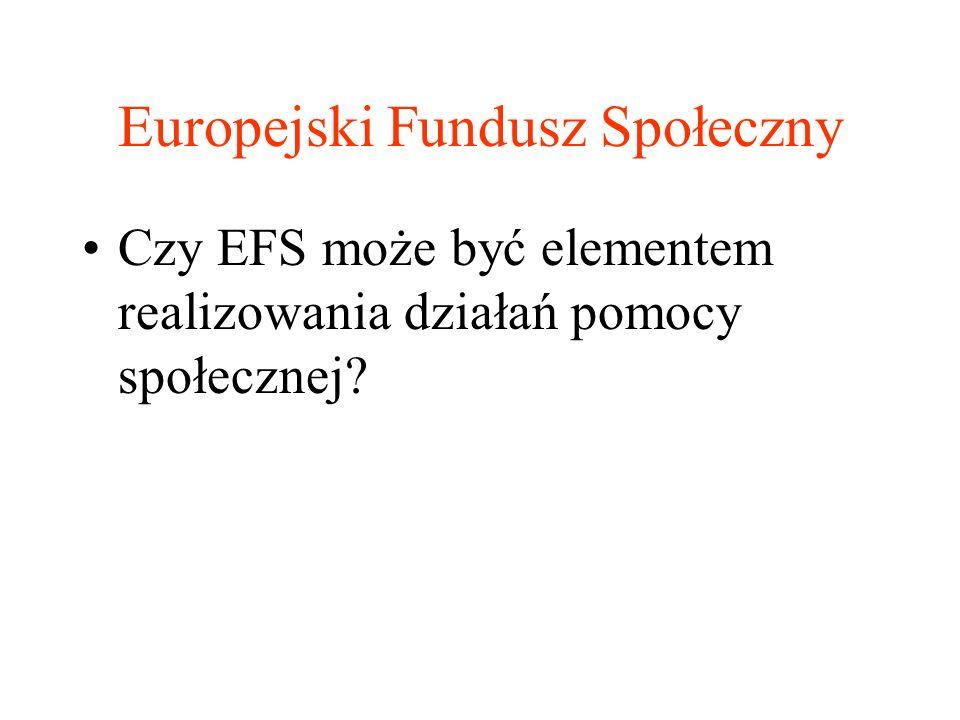 Europejski Fundusz Społeczny Czy EFS może być elementem realizowania działań pomocy społecznej?