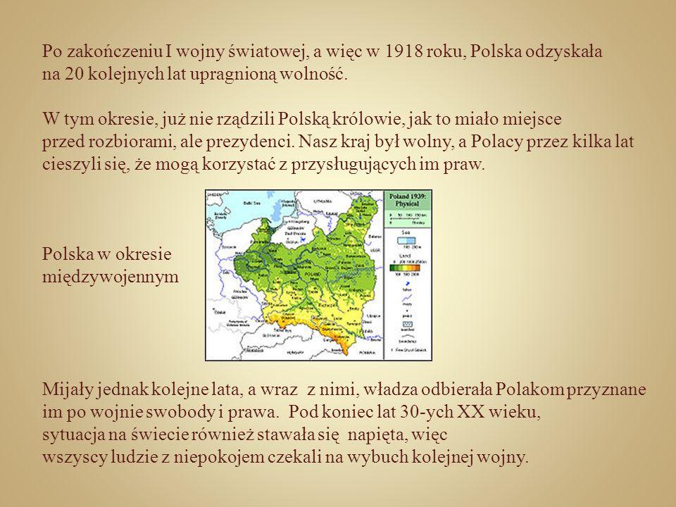 Po zakończeniu I wojny światowej, a więc w 1918 roku, Polska odzyskała na 20 kolejnych lat upragnioną wolność. W tym okresie, już nie rządzili Polską
