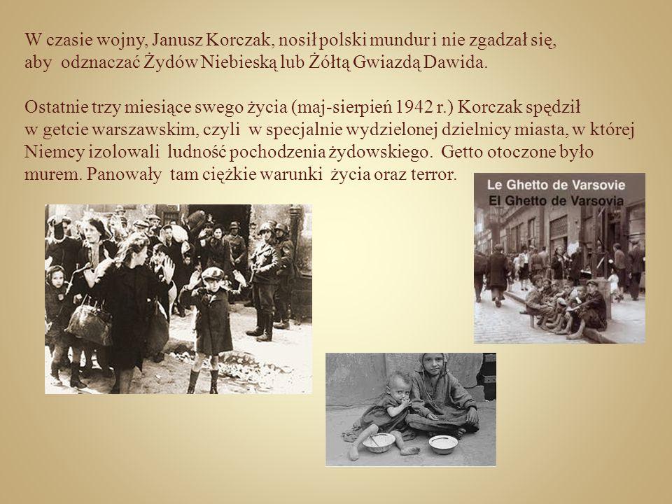 W czasie wojny, Janusz Korczak, nosił polski mundur i nie zgadzał się, aby odznaczać Żydów Niebieską lub Żółtą Gwiazdą Dawida. Ostatnie trzy miesiące