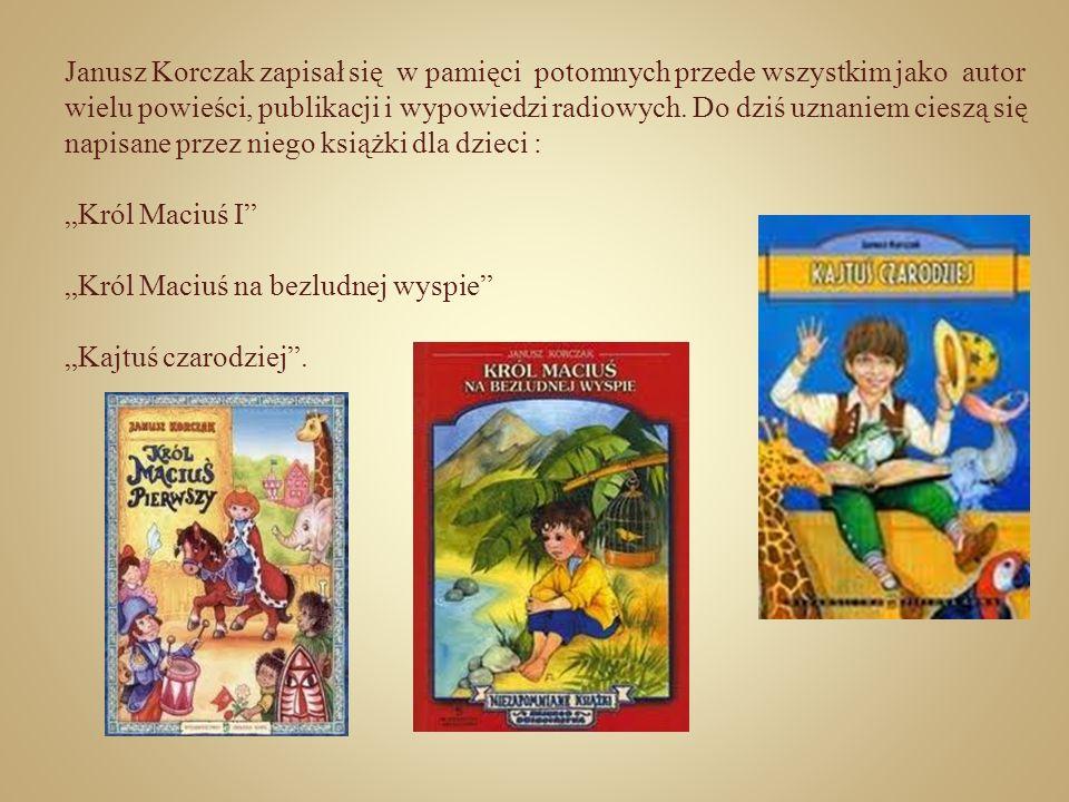 Janusz Korczak zapisał się w pamięci potomnych przede wszystkim jako autor wielu powieści, publikacji i wypowiedzi radiowych. Do dziś uznaniem cieszą