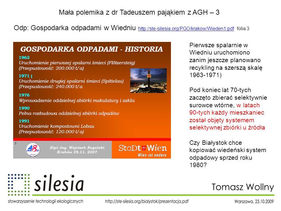Mała polemika z dr Tadeuszem pająkiem z AGH – 3 Odp: Gospodarka odpadami w Wiedniu http://ste-silesia.org/PGO/krakow/Wieden1.pdf folia 3 http://ste-si