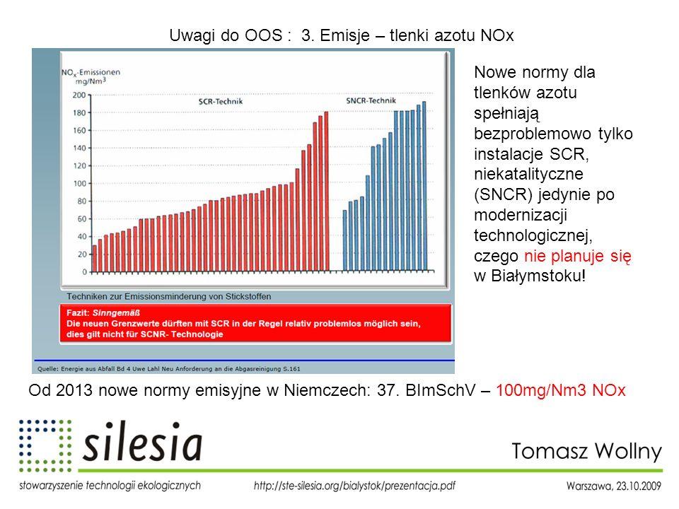 Uwagi do OOS : 3. Emisje – tlenki azotu NOx Od 2013 nowe normy emisyjne w Niemczech: 37. BImSchV – 100mg/Nm3 NOx Nowe normy dla tlenków azotu spełniaj
