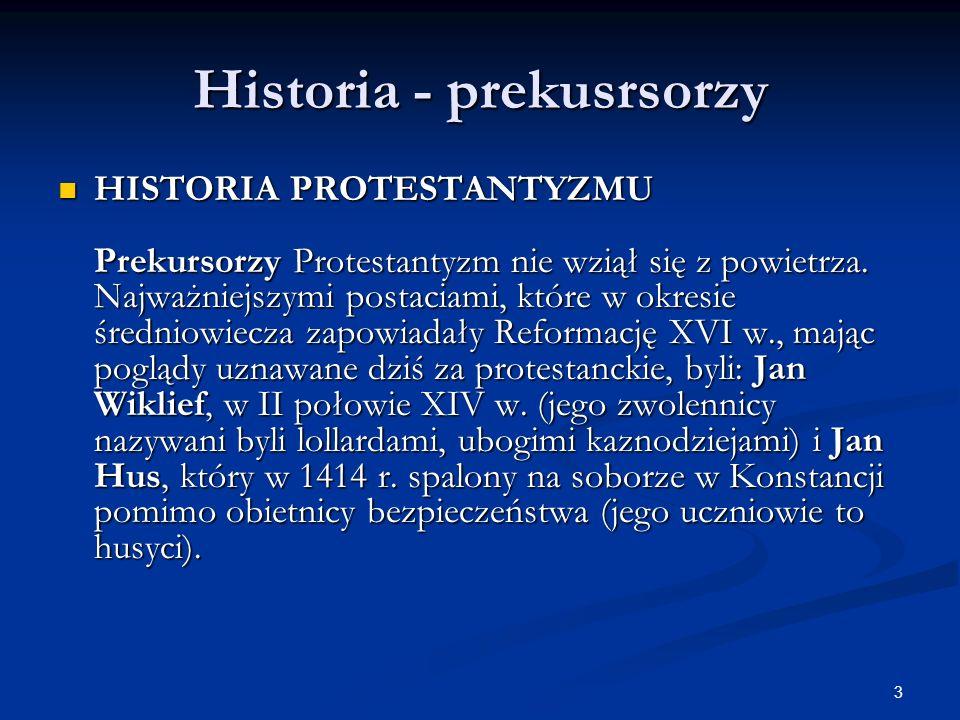 3 Historia - prekusrsorzy HISTORIA PROTESTANTYZMU Prekursorzy Protestantyzm nie wziął się z powietrza. Najważniejszymi postaciami, które w okresie śre