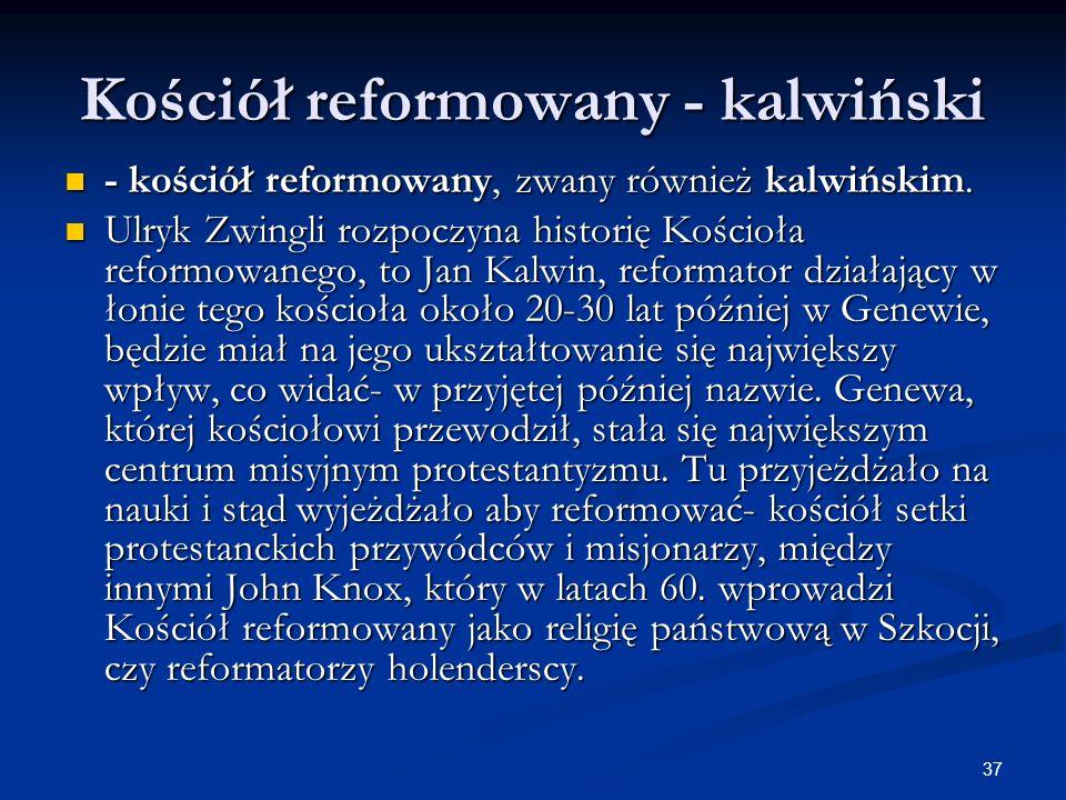 37 Kościół reformowany - kalwiński - kościół reformowany, zwany również kalwińskim. - kościół reformowany, zwany również kalwińskim. Ulryk Zwingli roz