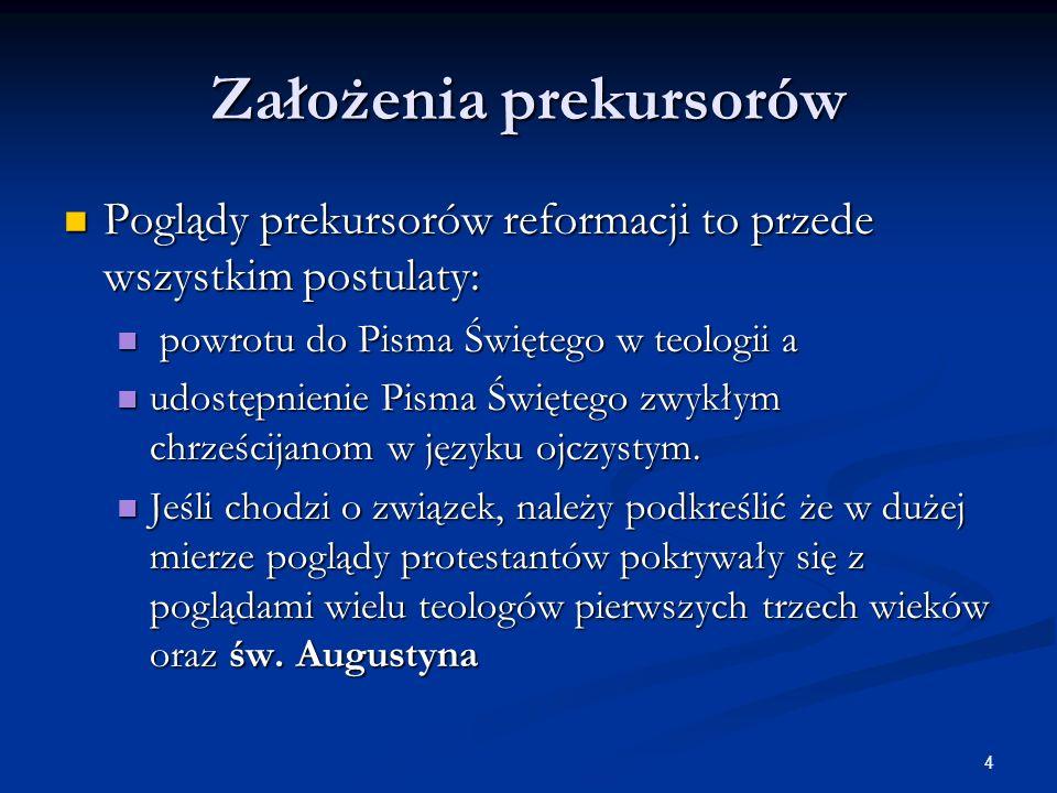 4 Założenia prekursorów Poglądy prekursorów reformacji to przede wszystkim postulaty: Poglądy prekursorów reformacji to przede wszystkim postulaty: po