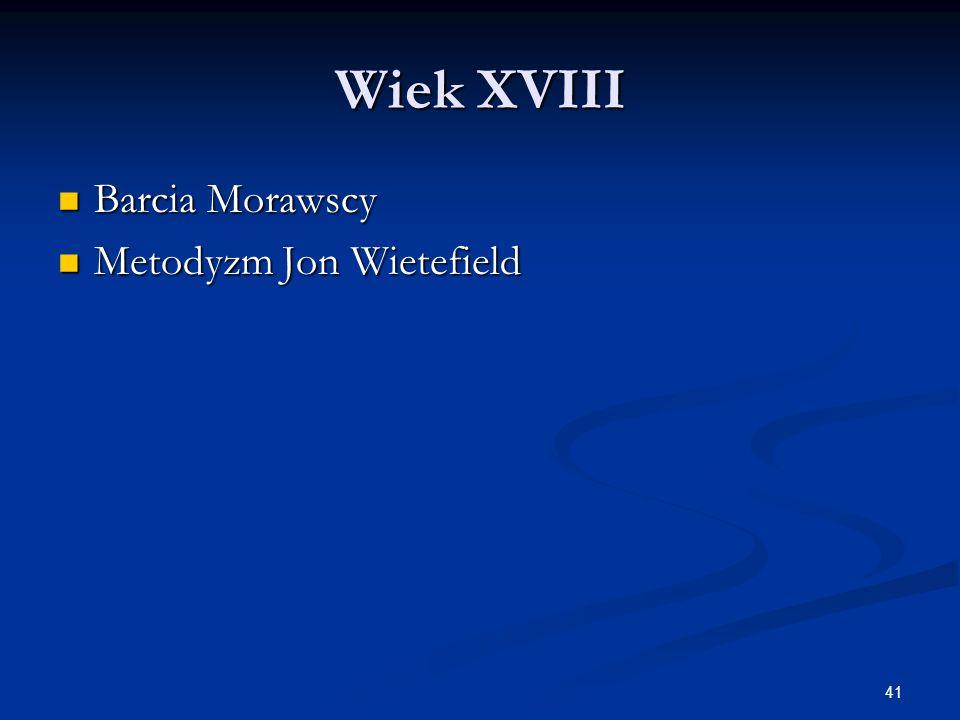 41 Wiek XVIII Barcia Morawscy Barcia Morawscy Metodyzm Jon Wietefield Metodyzm Jon Wietefield